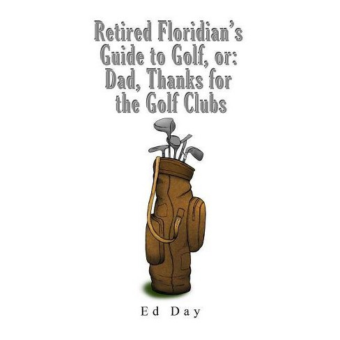 Retired Floridian's Guide to Golf, or - by  Ed Day (Paperback) - image 1 of 1