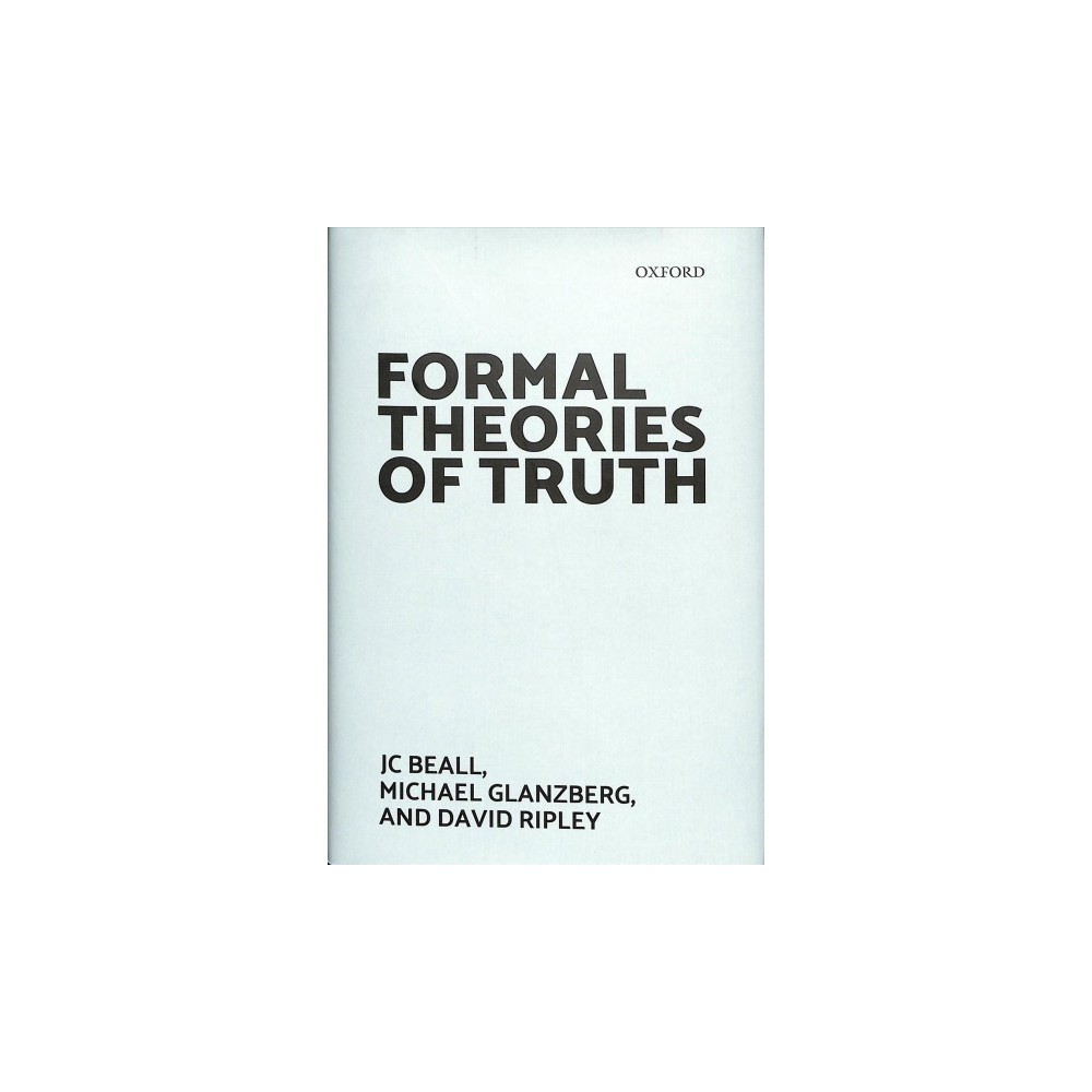 Formal Theories of Truth - by J. C. Beall & Michael Glanzberg & David Ripley (Hardcover)