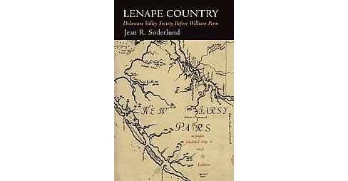 Lenape Country : Delaware Valley Society Before William Penn (Reprint) (Paperback) (Jean R. Soderlund) - image 1 of 1
