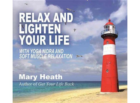Relax and Lighten Your Life : With Yoga Nidra and Soft Muscle Relaxation (CD/Spoken Word) (Mary Heath) - image 1 of 1