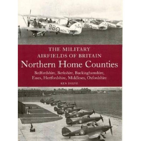 The Military Airfields of Britain: Northern Home Counties - by  Ken Delve (Paperback) - image 1 of 1