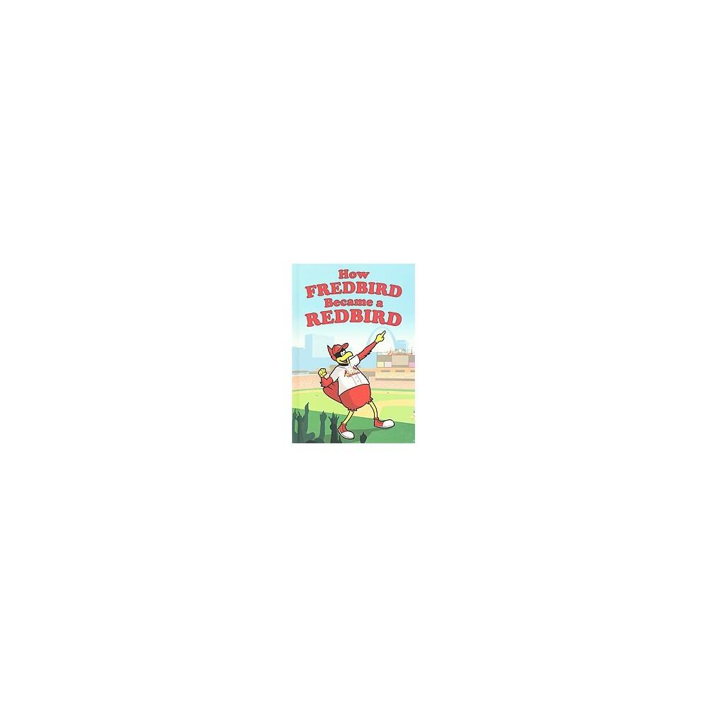 How Fredbird Became a Redbird (Hardcover) (Steven Kveton)