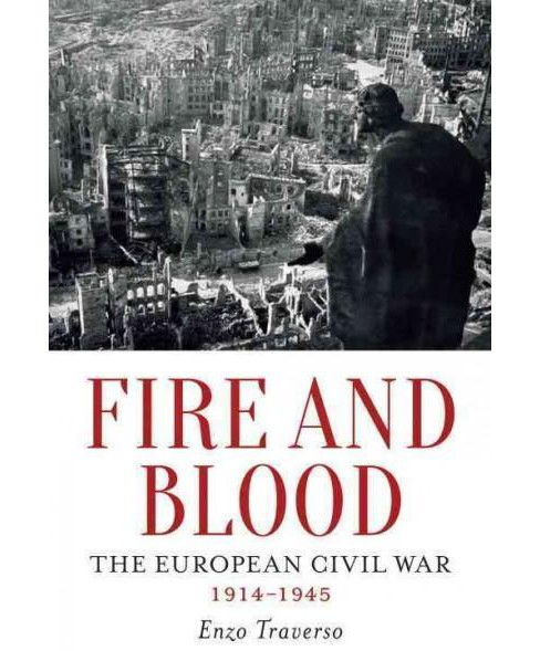 Fire and Blood : The European Civil War 1914-1945 (Hardcover) (Enzo Traverso) - image 1 of 1