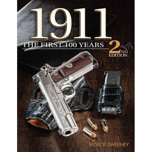 1911: The First 100 Years, 2nd Edition - 2 Edition (Hardcover) - image 1 of 1