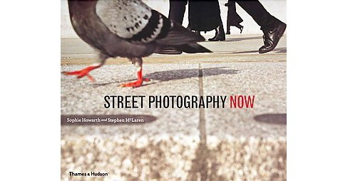 Street Photography Now (Reprint) (Paperback) (Sophie Howarth) - image 1 of 1