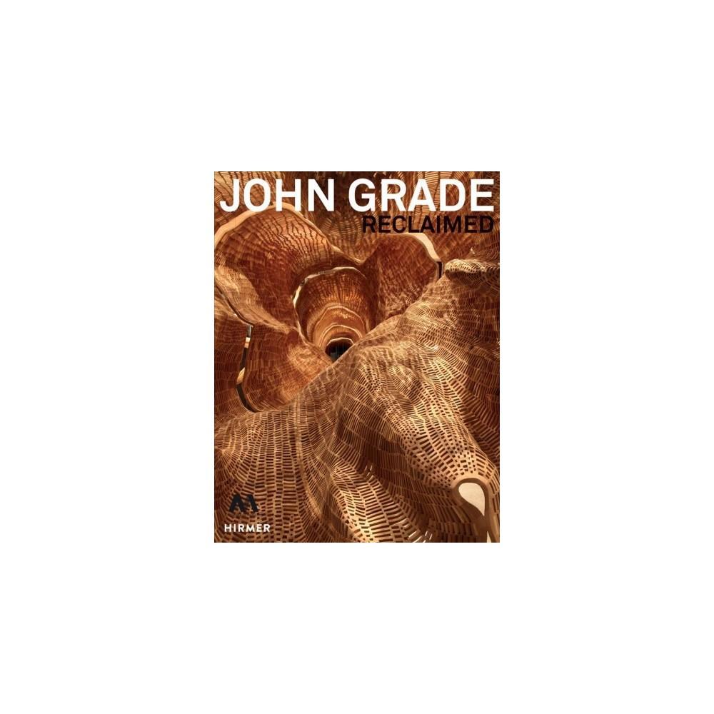 John Grade : Reclaimed - (Hardcover)