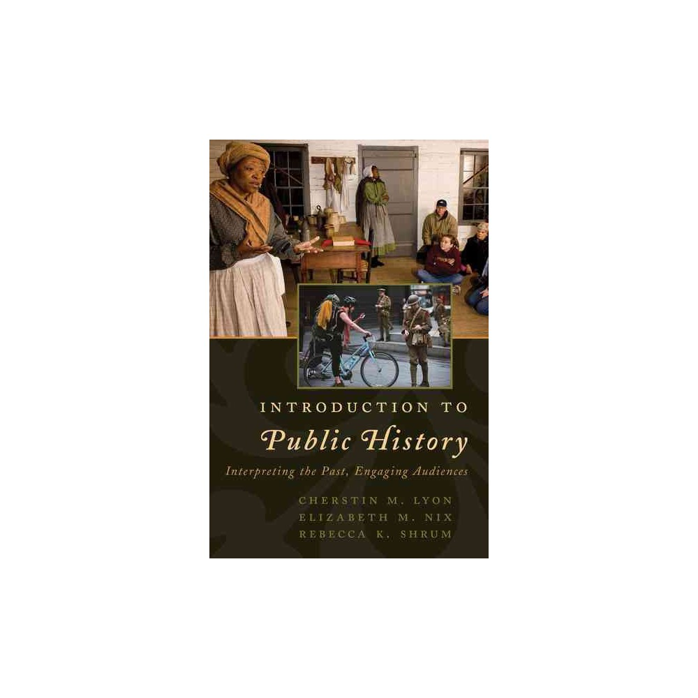 Introduction to Public History : Interpreting the Past, Engaging Audiences (Hardcover) (Cherstin M. Lyon