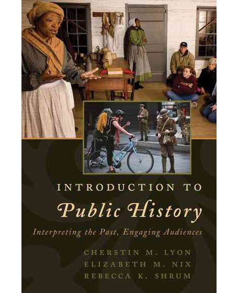 Introduction to Public History : Interpreting the Past, Engaging Audiences (Paperback) (Cherstin M. Lyon - image 1 of 1