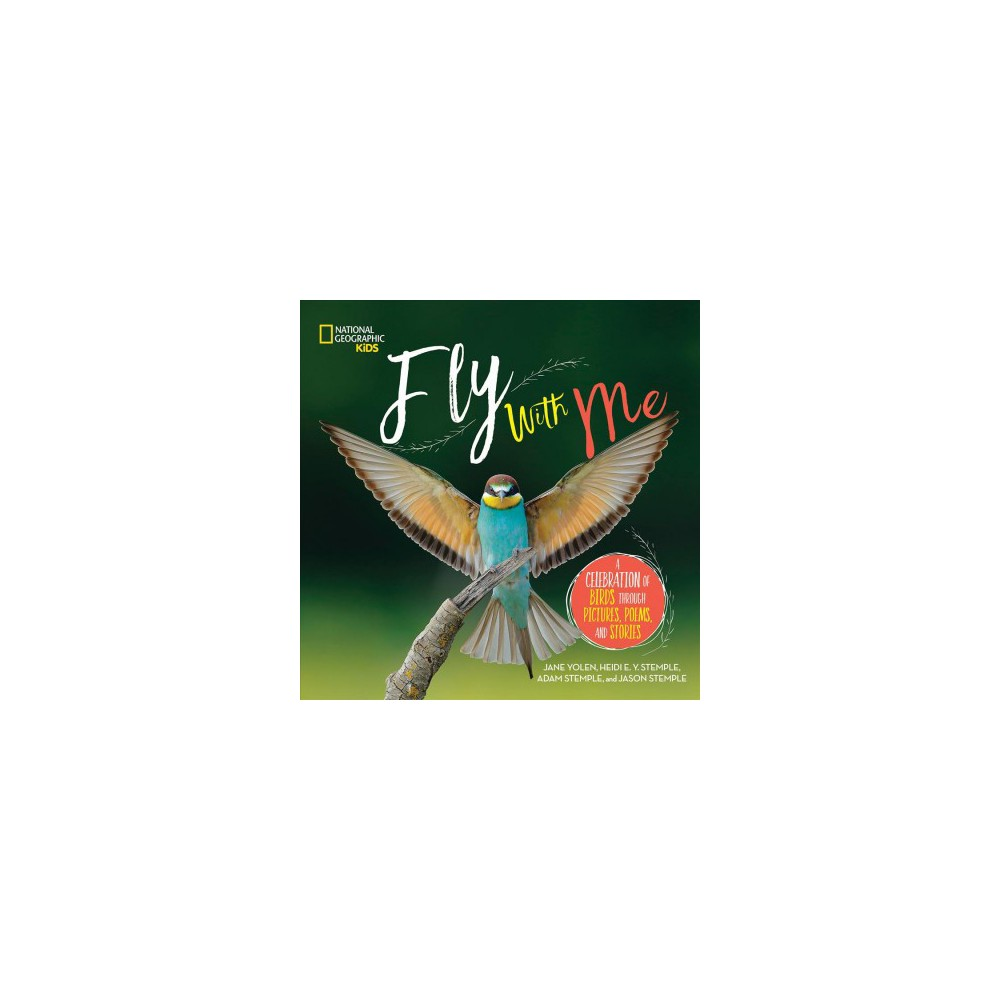 Fly With Me : A Celebration of Birds Through Pictures, Poems, and Stories - (Hardcover)