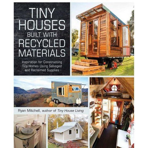 Tiny Houses Built with Recycled Materials - by  Ryan Mitchell (Paperback) - image 1 of 1