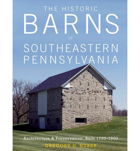 Historic Barns of Southeastern Pennsylvania : Architecture & Preservation, Built 1750–1900 - image 1 of 1