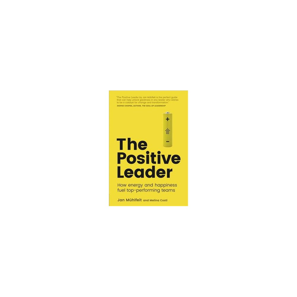 Positive Leader : How Energy and Happiness Fuel Top-performing Teams (Paperback) (Jan Mu00fchlfeit &