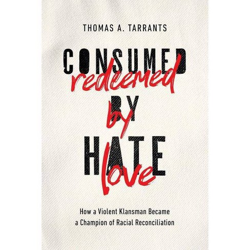 Consumed by Hate, Redeemed by Love - by  Thomas A Tarrants (Hardcover) - image 1 of 1