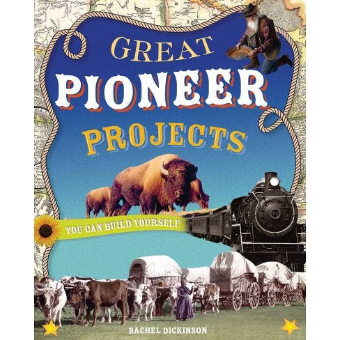 Great Pioneer Projects - (Build It Yourself) by  Rachel Dickinson (Paperback) - image 1 of 1