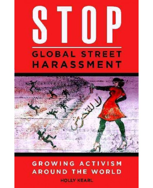 Stop Global Street Harassment : Growing Activism Around the World (Hardcover) (Holly Kearl) - image 1 of 1