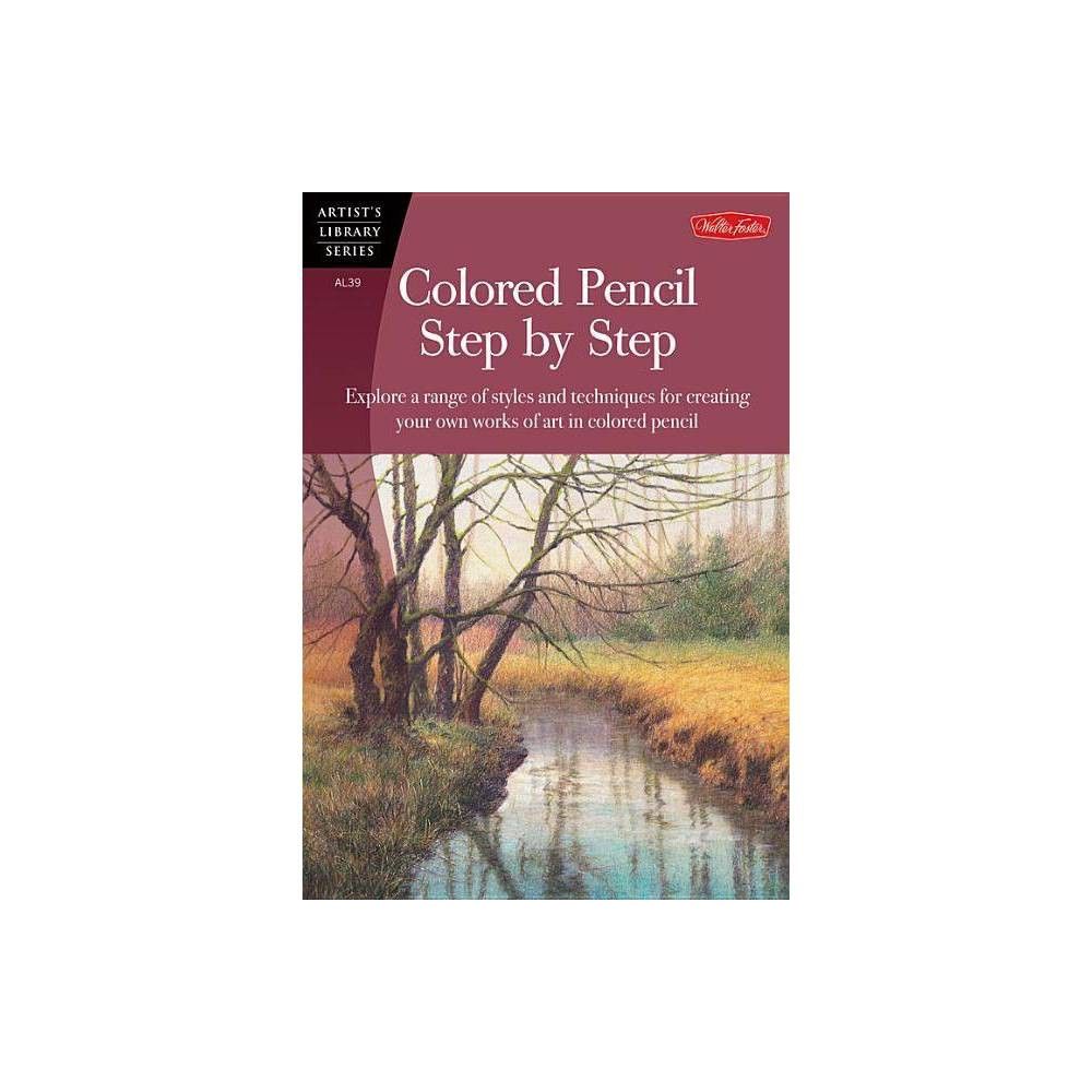 Colored Pencil Step By Step Artist S Library Paperback By Pat Averill Sylvester Hickmon Debra Kaufman Yaun Paperback