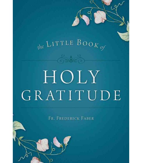 Little Book of Holy Gratitude (Paperback) (Father Frederick William Faber) - image 1 of 1
