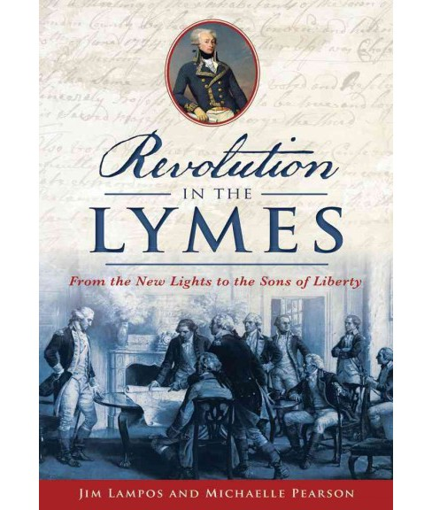 Revolution in the Lymes : From the New Lights to the Sons of Liberty (Paperback) (Jim Lampos & Michaelle - image 1 of 1