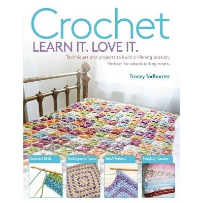 Crochet - (Learn It! Love It!)Annotated by Tracey Todhunter (Paperback)