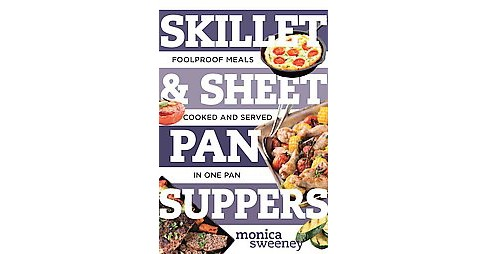 Skillet & Sheet Pan Suppers : Foolproof Meals, Cooked and Served in One Pan (Paperback) (Monica Sweeney) - image 1 of 1