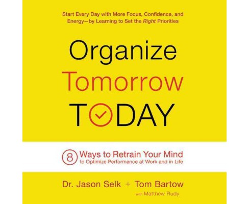 Organize Tomorrow Today : 8 Ways to Retrain Your Mind to Optimize Performance at Work and in Life - image 1 of 1