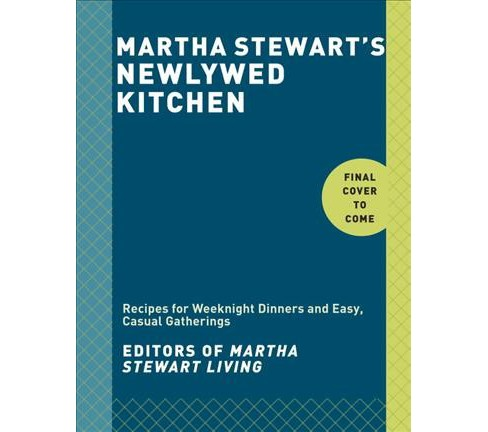 Martha Stewart's Newlywed Kitchen : Recipes for Weeknight Dinners & Easy, Casual Gatherings - image 1 of 1