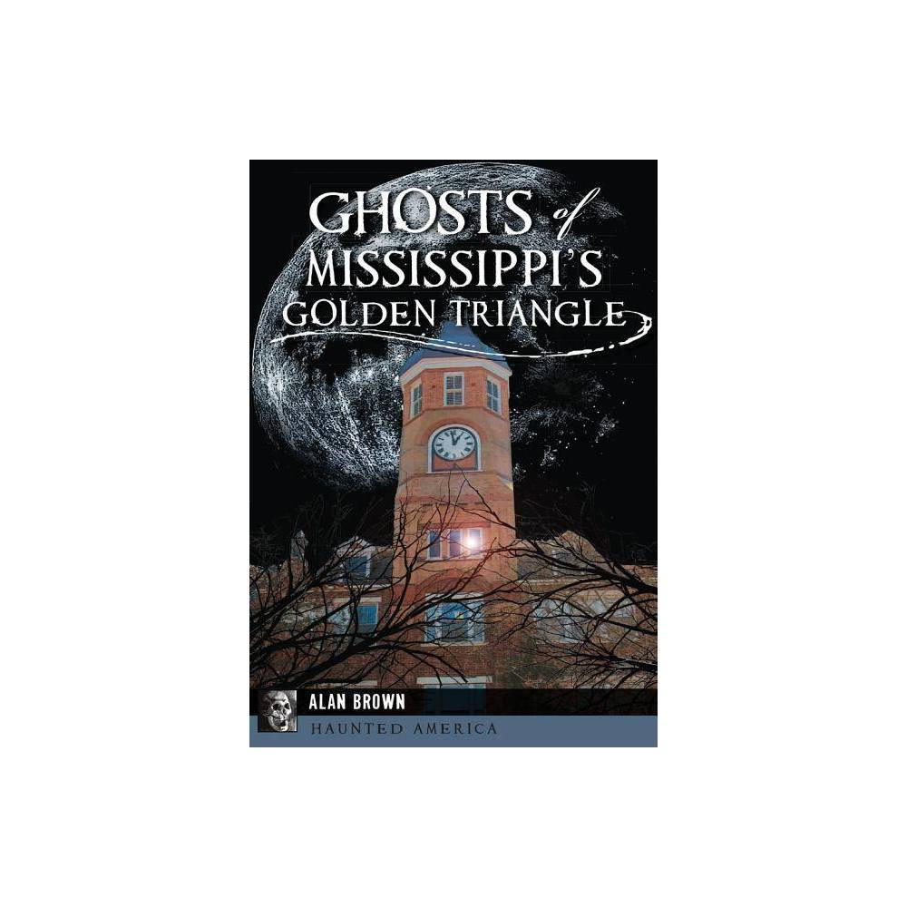 Ghosts Of Mississippi S Golden Triangle By Alan Brown Paperback