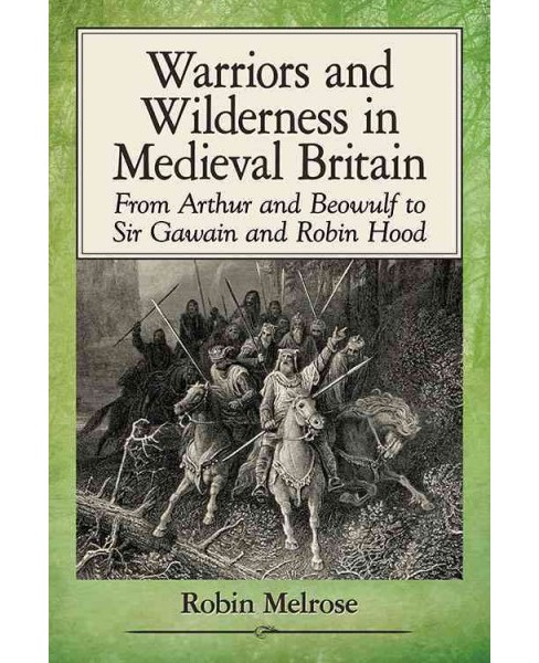 Warriors and Wilderness in Medieval Britain : From Arthur and Beowulf to Sir Gawain and Robin Hood - image 1 of 1