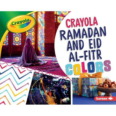 Crayola Ramadan and Eid Al-Fitr Colors - (Crayola (R) Holiday Colors) by  Mari C Schuh (Hardcover) - image 1 of 1