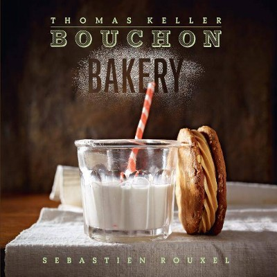 Bouchon Bakery - (Thomas Keller Library)by Thomas Keller & Sebastien Rouxel (Hardcover)