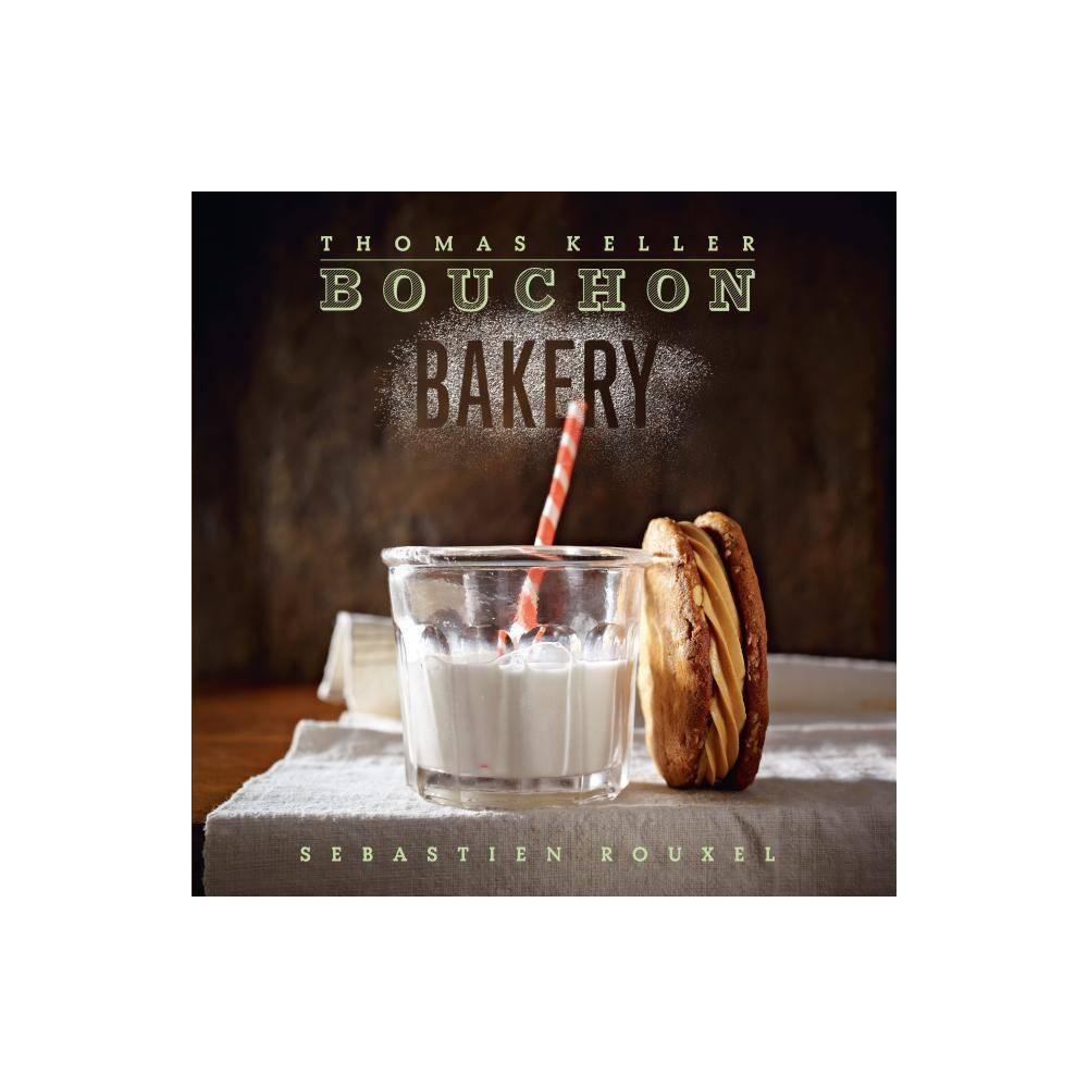 Bouchon Bakery Thomas Keller Library By Thomas Keller Sebastien Rouxel Hardcover