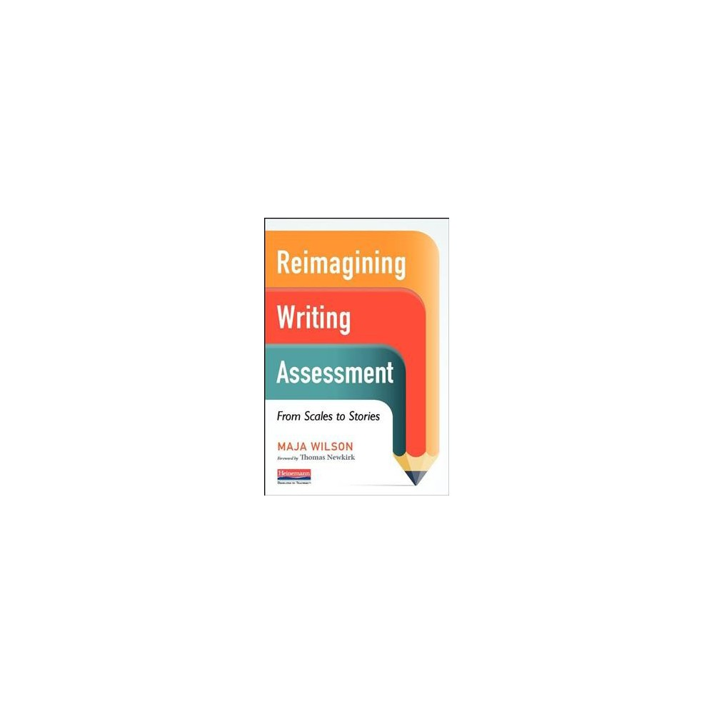 Reimagining Writing Assessment : From Scales to Stories - by Maja Wilson (Paperback)