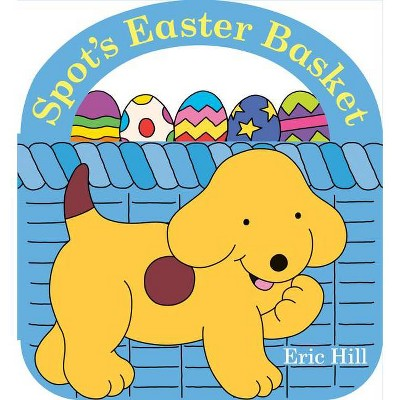 Spot's Easter Basket - by  Eric Hill (Board Book)