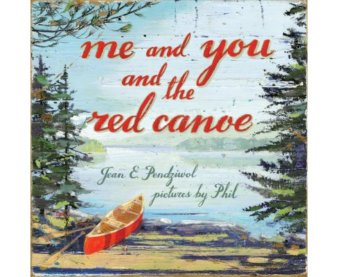 Me and You and the Red Canoe -  by Jean E. Pendziwol (Hardcover) - image 1 of 1