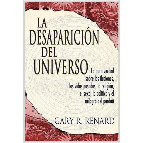 La Desaparición del Universo (Disappearance of the Universe) - by  Gary R Renard (Paperback) - image 1 of 1