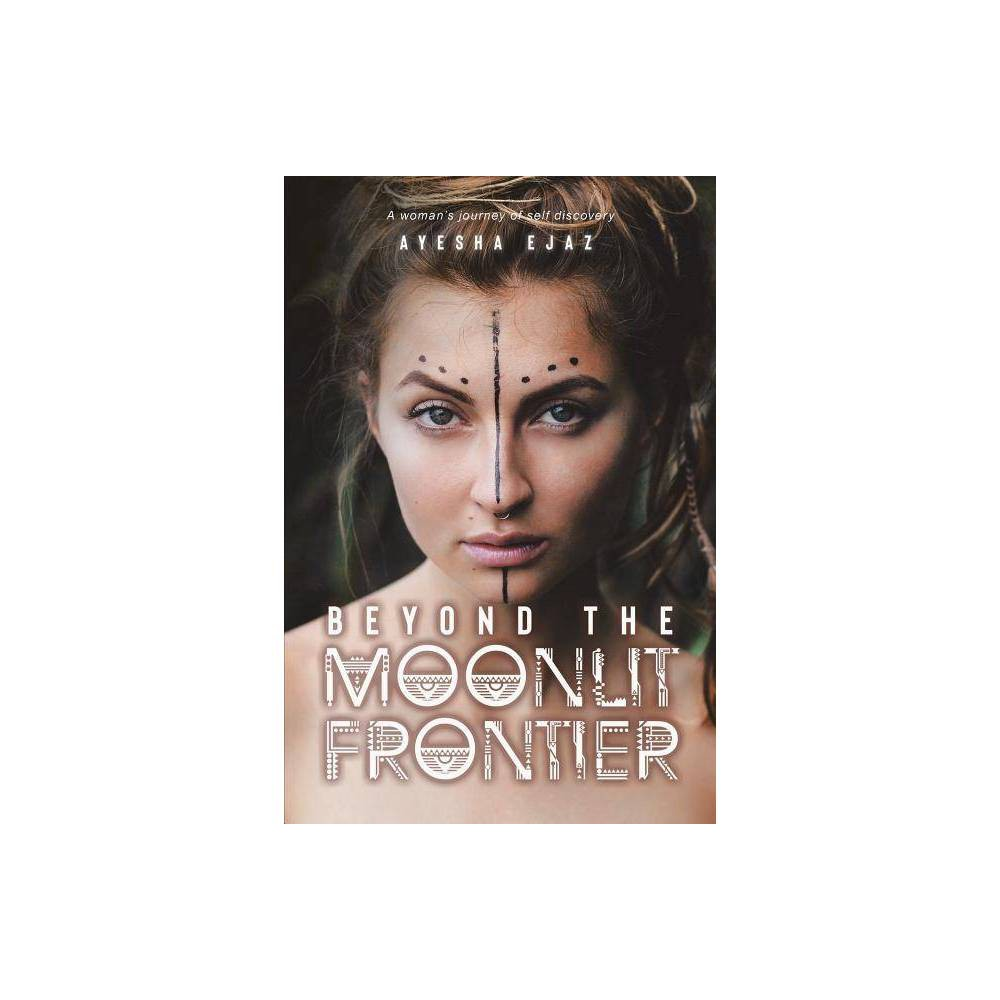 Beyond The Moonlit Frontier By Ayesha Ejaz Paperback