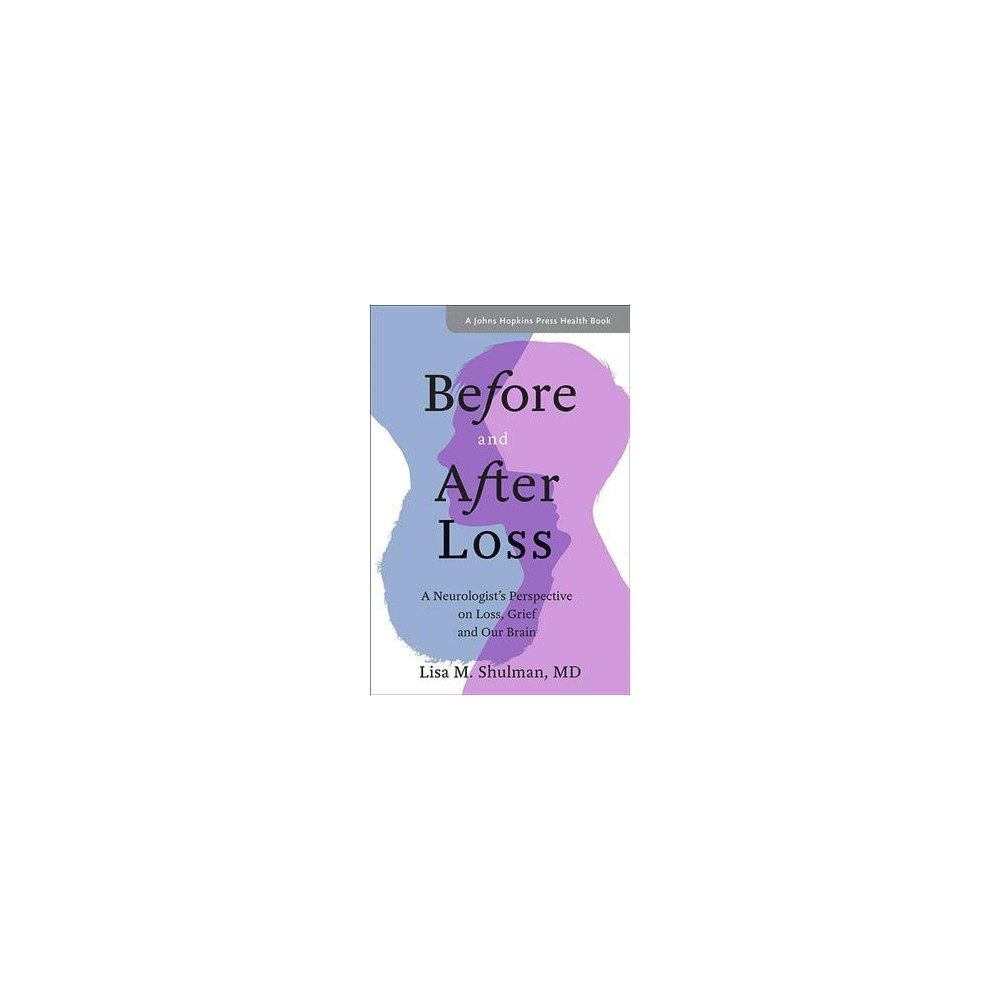 Before and After Loss : A Neurologist's Perspective on Loss, Grief, and Our Brain - 1 (Paperback)