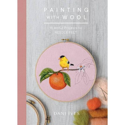Painting with Wool - by  Danielle Ives (Hardcover)