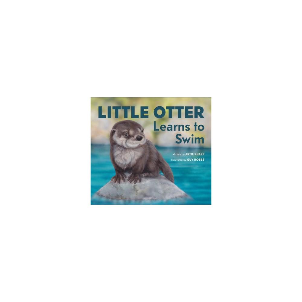 Little Otter Learns to Swim - by Artie Knapp (Hardcover)