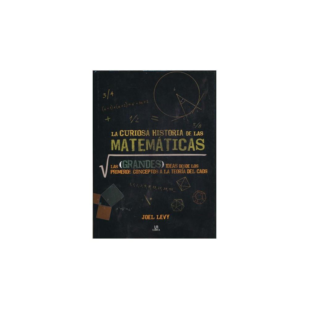 La curiosa historia de las matemáticas/ A Curious History of Mathematics (Hardcover) (Joel Levy)