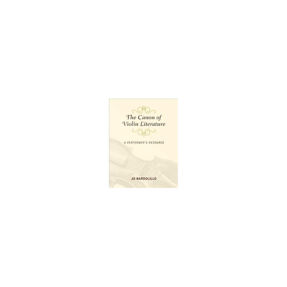 Canon of Violin Literature : A Performer's Resource - by Jo Nardolillo (Paperback)