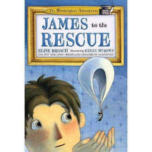 James to the Rescue - (Masterpiece Adventures) by  Elise Broach (Hardcover) - image 1 of 1