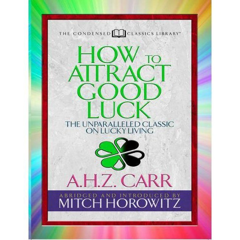 How to Attract Good Luck (Condensed Classics) - Abridged by  A H Z Carr & Mitch Horowitz (Paperback) - image 1 of 1