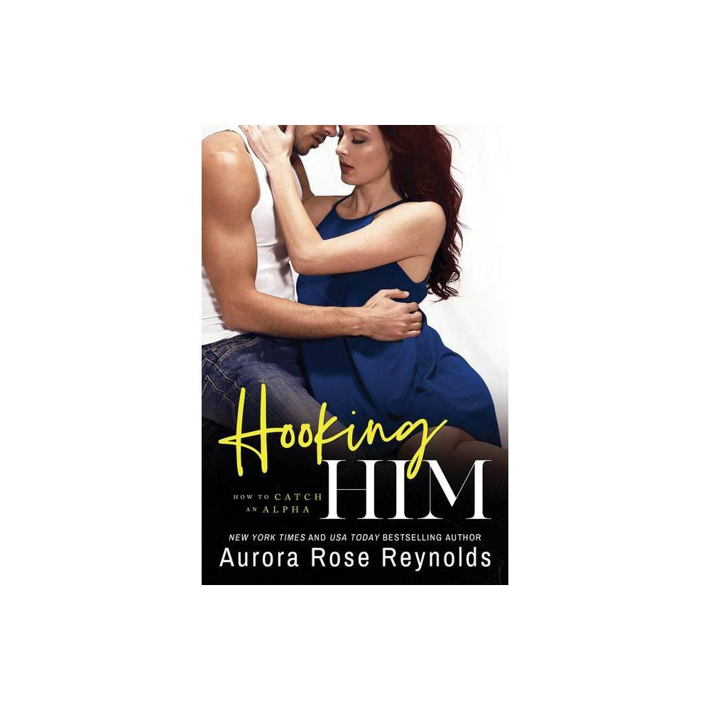 Hooking Him How To Catch An Alpha By Aurora Rose Reynolds Paperback