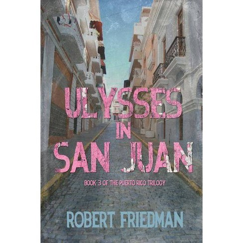Ulysses in San Juan - (Puerto Rico Trilogy) by  Robert Friedman (Paperback) - image 1 of 1