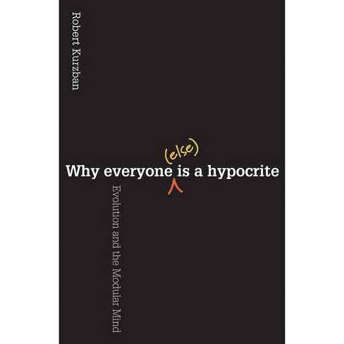 Why Everyone (Else) Is a Hypocrite - by  Robert Kurzban (Paperback) - image 1 of 1