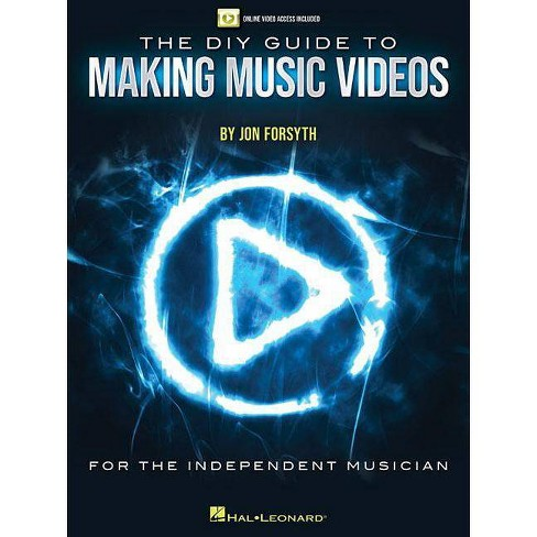 The DIY Guide to Making Music Videos - by  Jon Forsyth (Paperback) - image 1 of 1