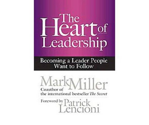 Heart of Leadership : Becoming a Leader People Want to Follow (Hardcover) (Mark Miller) - image 1 of 1