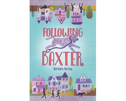 Following Baxter -  by Barbara Kerley (Hardcover) - image 1 of 1