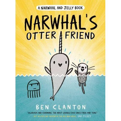 Narwhal and Jelly 4 : Narwhal's Otter Friend -  by Ben Clanton (Hardcover)
